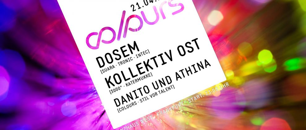 Colours w/ Dosem, Kollektiv Ost, Danito & Athina